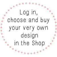 Log in, choose and buy your very own design in the Shop